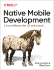 Native Mobile Development: A Cross-Reference for IOS and Android Cover Image