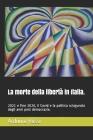 La morte della libertà in Italia.: 2021 e fine 2020, il Covid e la politica sciagurata degli anni post democrazia. Cover Image