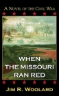 When the Missouri Ran Red: A Novel of the Civil War Cover Image