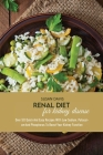 Renal Diet For Kidney Disease: Over 50 Quick And Easy Recipes With Low Sodium, Potassium And Phosphorus To Boost Your Kidney Function Cover Image