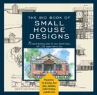 Big Book of Small House Designs: 75 Award-Winning Plans for Your Dream House, 1,250 Square Feet or Less Cover Image