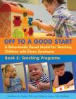 Off to a Good Start: A Behaviorally Based Model for Teaching Children with Down Syndrome: Book 2: Teaching Programs Cover Image