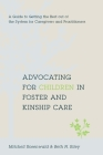 Advocating for Children in Foster and Kinship Care: A Guide to Getting the Best Out of the System for Caregivers and Practitioners Cover Image