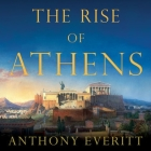 The Rise of Athens Lib/E: The Story of the World's Greatest Civilization Cover Image
