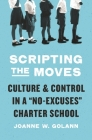 Scripting the Moves: Culture and Control in a No-Excuses Charter School Cover Image