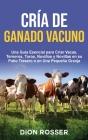 Cría de ganado vacuno: Una guía esencial para criar vacas, terneros, toros, novillos y novillas en su patio trasero o en una pequeña granja Cover Image
