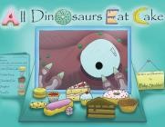 All Dinosaurs Eat Cake: A picture book about dinosaurs and cake Cover Image