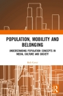 Population, Mobility and Belonging: Understanding Population Concepts in Media, Culture and Society Cover Image