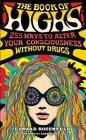 The Book of Highs: 255 Ways to Alter Your Consciousness Without Drugs Cover Image