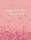 Happy Valentine's Day Journal: The Perfect Gift for a Special Person in Your Life - Lined Journal 120 Pages 8.5x11 Cover Image