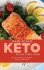 Keto for Low Carb Lovers: 50 Fast and Healthy Recipes for the Carb Lovers Cover Image