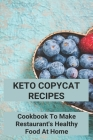 Keto Copycat Recipes: Cookbook To Make Restaurant's Healthy Food At Home: Keto Copycat Chick Fil A Nuggets Cover Image