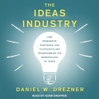 The Ideas Industry Lib/E: How Pessimists, Partisans, and Plutocrats Are Transforming the Marketplace of Ideas Cover Image