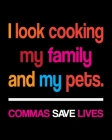 I Look Cooking My Family And My Pets Commas Save Lives: Teacher Appreciation Notebook Or Journal Cover Image