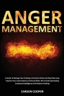 Anger Management: A Guide To Manage Your Feelings, Overcome Stress And Stop Worrying. Improve Your Conversations and Social Skills. Win Cover Image