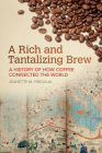 A Rich and Tantalizing Brew: A History of How Coffee Connected the World (Food and Foodways) Cover Image