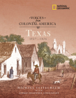 Voices from Colonial America: Texas 1527-1836: 1527 - 1836 (National Geographic Voices from ColonialAmerica) Cover Image