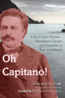 Oh Capitano!: Celso Cesare Moreno--Adventurer, Cheater, and Scoundrel on Four Continents Cover Image