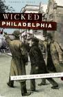 Wicked Philadelphia: Sin in the City of Brotherly Love Cover Image
