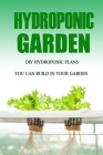 Hydroponic Garden: DIY Hydroponic Plans You Can Build in Your Garden: Hydroponic Gardening Book Cover Image
