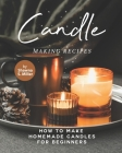 Candle Making Recipes: How to Make Homemade Candles for Beginners Cover Image