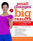Small Changes, Big Results: A 12-Week Action Plan to a Better Life Cover Image