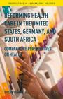 Reforming Health Care in the United States, Germany, and South Africa: Comparative Perspectives on Health (Perspectives in Comparative Politics) Cover Image