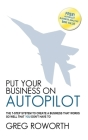 Put Your Business on Autopilot: The 7-Step System to Create a Business That Works So Well That You Don't Have to Cover Image