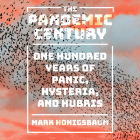 The Pandemic Century: One Hundred Years of Panic, Hysteria, and Hubris Cover Image