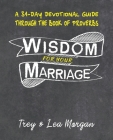 Wisdom For Your Marriage: A 31-Day Couples Devotional Guide Through the Book of Proverbs Cover Image