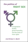 The Politics of Right Sex: Transgressive Bodies, Governmentality, and the Limits of Trans Rights Cover Image