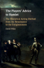 The Players' Advice to Hamlet: The Rhetorical Acting Method from the Renaissance to the Enlightenment Cover Image