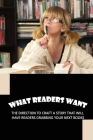 What Readers Want: The Direction To Craft A Story That Will Have Readers Grabbing Your Next Books: What Fiction Readers Want Cover Image
