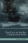 The Call of the Sea: A High Seas Pirate Thriller. 3 Books in 1: Storm and Anchor, Gentleman's Game, Storm in the Cup Cover Image