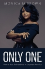 Only One: How to Be a Bad Ass Boss in Corporate America Cover Image