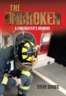 The Unbroken: A Firefighter's Memoir Cover Image
