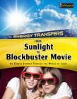 From Sunlight to Blockbuster Movies: An Energy Journey Through the World of Light (Energy Transfers) Cover Image