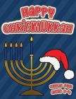 Happy Chrismukkah Great for Ages 1-4: Coloring Book for Hanukkah and Christmas, Activity Workbook for Toddlers & Kids Ages 1-5; 100 pages featuring bo Cover Image