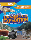 Exploring with the Lewis and Clark Expedition: A This or That Debate Cover Image