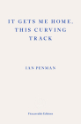 It Gets Me Home, This Curving Track: Objects & Essays, 2012-2018 Cover Image