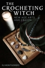 The Crocheting Witch: New Age Arts and Crafts Cover Image