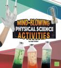 Mind-Blowing Physical Science Activities (Curious Scientists) Cover Image