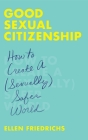 Good Sexual Citizenship: How to Create a (Sexually) Safer World Cover Image