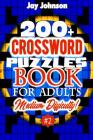 200+ CROSSWORD PUZZLES BOOK For Adults Medium Difficulty!: A Unique Puzzlers' Book With Today's Contemporary Words As Crossword Puzzle Book For Adult' Cover Image