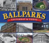 Ballparks Yesterday and Today (Yesterday & Today) Cover Image