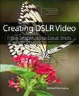 Creating Dslr Video: From Snapshots to Great Shots Cover Image