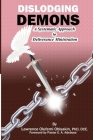 Dislodging Demons: A Systematic Approach to Deliverance Ministration Cover Image