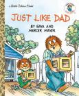 Just Like Dad (Little Golden Book) Cover Image