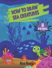 How to Draw Sea Creatures: Easy Techniques and Step-by-Step Drawing Guide for Kids Cover Image