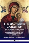 The Baltimore Catechism: The Doctrines of the Catholic Church - Lessons on God, His Commandments, Christ, Sin, Confession and Prayer - the 1891 Cover Image